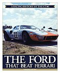 The Ford That Beat Ferrari: a Racing History of the GT40
