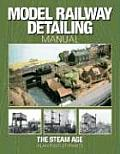 Model Railway Detailing Manual: The Steam Age