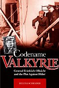 Codename Valkyrie: General Friedrich Olbricht and the Plot Against Hitler
