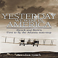 Yesterday We Were in America: Alcock and Brown, First to Fly the Atlantic Non-Stop