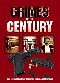 Crimes of the Century: An Illustrated History of British Felony & Misdemeanour