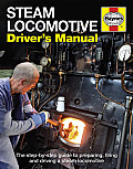 Steam Locomotive Driver's Manual: The Step-By-Step Guide to Preparing, Firing and Driving