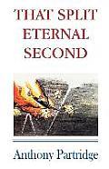 That Split Eternal Second