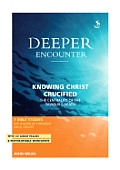 Deeper Encounter: Knowing Christ Crucified [With CD]