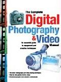 Complete Digital Photography & Video Manual An Introduction to the Equipment & Creative Techniques of Digital Photography & Video