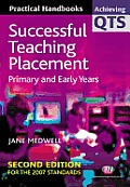 Successful Teaching Placement: Primary and Early Years (Second Edition) (Achieving Qts)