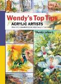 Wendy's Top Tips for Acrylic Artists: Over 130 Essential Tips to Improve Your Painting Cover