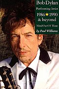 Bob Dylan Performing Artist Volume 3 Mind Out of Time 1986 1990 & Beyond