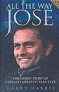 All the Way Jose: The Inside Story of Chelsea's Greatest Year Ever
