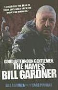 Good Afternoon Gentlemen the Names Bill Gardner