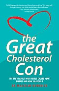 Great Cholesterol Con The Truth about What Really Causes Heart Disease & How to Avoid It