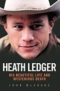 Heath Ledger: His Beautiful Life and Mysterious Death