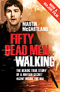 Fifty Dead Men Walking: The Heroic True Story of a British Secret Agent Inside the IRA