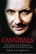 Cannibals: True Stories of the Horrifying Killers Who Feast on Human Flesh