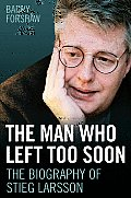 The Man Who Left Too Soon: The Biography of Stieg Larsson Cover