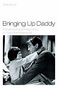 Bringing Up Daddy: Fatherhood and Masculinity in Post-War Hollywood