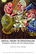 Critical Theory to Structuralism Philosophy, Politics and the Human Sciences