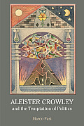 Aleister Crowley & the Temptation of Politics