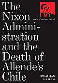Nixon Administration & the Death of Allendes Chile A Case of Assisted Suicide