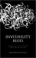Invisibility Blues From Pop To Theory &