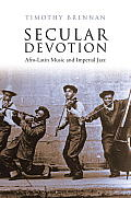 Secular Devotion: Afro-Latin Music and Imperial Jazz