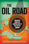 Oil Road Journey from the Caspian Sea to the City of London