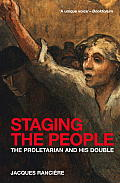 Staging the People The Proletarian & His Double