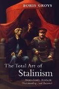 Total Art of Stalinism Avant Garde Aesthetic Dictatorship & Beyond