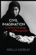 Civil Imagination A Political Ontology of Photography