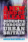 A New Kind of Bleak: Journeys Through Urban Britain
