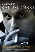 Ryszard Kapuscinski A Life