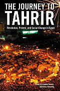 Journey to Tahrir Revolution Protest & Social Change in Egypt 1999 2011