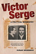 Victor Serge: A Political Biography