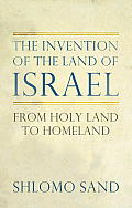 Invention of the Land of Israel From Holy Land to Homeland