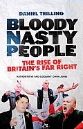 Bloody Nasty People: The Rise of Britain's Far Right Cover