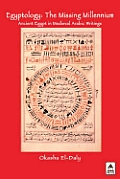 Egyptology: The Missing Millennium. Ancient Egypt in Medieval Arabic Writings