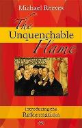Unquenchable Flame: Introducing the Reformation
