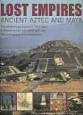 Lost Empires Ancient Aztec & Maya The Extraordinary History of 3000 Years of Mesoamerican Civilization with Over 270 Photographs & Illustrations
