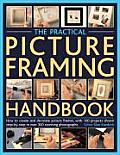 Practical Picture Framing Handbook How to Create & Decorate Picture Frames with 100 Projects Shown Step By Step in Over 300 Stunning Photograp