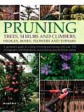 Pruning Trees Shrubs & Climbers Hedges Roses Flowers & Topiary A Gardeners Guide to Cutting Trimming & Training with Over 650 Photograph