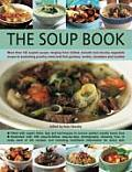 Soup Book More Than 120 Superb Soups Ranging from Chilled Smooth & Chunky Vegetable Soups to Sustaining Poultry Meat & Fi