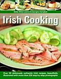 Irish Cooking: Over 70 Deliciously Authentic Irish Recipes, Beautifully Illustrated with More Than 275 Step-By-Step Photographs