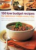 150 Low Budget Recipes for Delicious Meals Every Day: How to Create Tempting and Inexpensive Dishes for Every Kind of Meal, Shown Step by Step in More