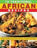 70 Traditional African Recipes Authentic Classic Dishes from All Over Africa Adapted for the Western Kitchen All Shown Step By Step in 300 Simple To