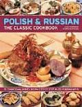 Polish & Russian The Classic Cookbook 70 Traditional Dishes Shown Step by Step in 250 Photographs