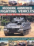 Modern Armored Fighting Vehicles: From 1946 to the Present Day: An Illustrated A-Z Guide to AFVs of the World, Featuring 76 Vehicles and 330 Stunning