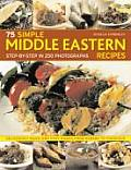 75 Simple Middle Eastern Recipes Step by Step in 250 Photographs