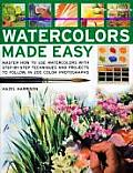 Watercolors Made Easy: Master How to Use Watercolors with Step-By-Step Techniques and Projects to Follow, in 200 Photographs