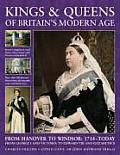 Kings & Queens of Britain's Modern Age: From Hanover to Windsor: 1714 - Today; From George I and Victoria to Edward VIII and Elizabeth II