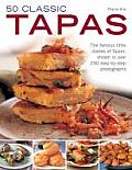 50 Classic Tapas: The Famous Little Dishes of Spain, Shown in Over 290 Step-By-Step Photographs